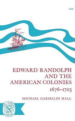 Edward Randolph and the American Colonies 1676-1703 - Hall, Michael Garibaldi
