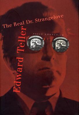 Edward Teller: The Real Dr. Strangelove - Goodchild, Peter