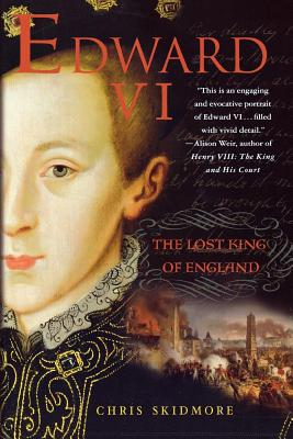 Edward VI: The Lost King of England - Skidmore, Chris