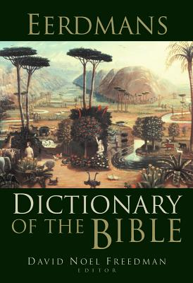 Eerdmans Dictionary of the Bible - Freedman, David Noel (Editor), and Beck, Astrid B (Editor), and Myers, Allen C (Editor)