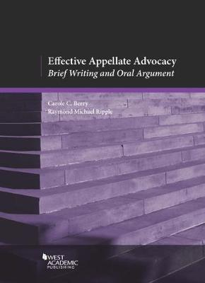 Effective Appellate Advocacy: Brief Writing and Oral Argument - Berry, Carole, and Ripple, Raymond