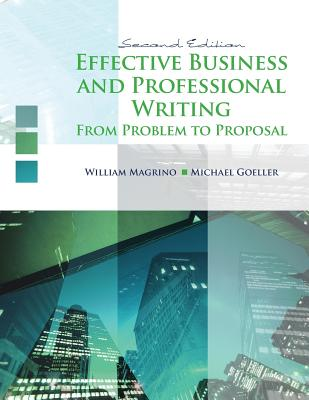 Effective Business and Professional Writing: From Problem to Proposal - Magrino; William