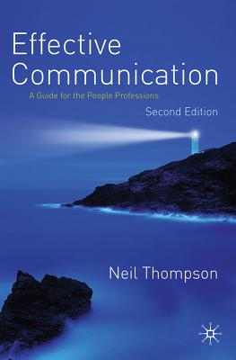 Effective Communication: A Guide for the People Professions - Thompson, Neil