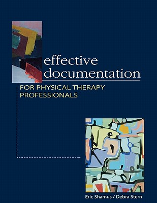 Effective Documentation for Physical Therapy Professionals - Shamus, Eric, MS, PT, CSCS