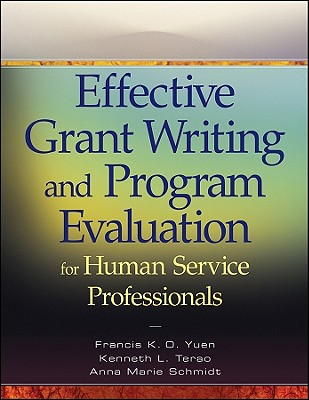 Effective Grant Writing and Program Evaluation for Human Service Professionals - Yuen, Francis K O, and Terao, Kenneth L, and Schmidt, Anna Marie