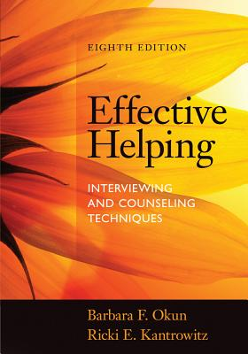 Effective Helping: Interviewing and Counseling Techniques - Okun, Barbara F, PhD, and Kantrowitz, Ricki E