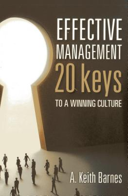 Effective Management: 20 Keys to a Winning Culture - Barnes, A Keith