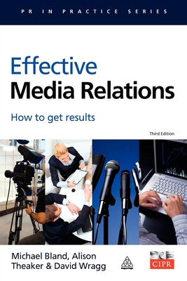 Effective Media Relations: How to Get Results - Bland, Michael