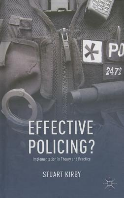 Effective Policing?: Implementation in Theory and Practice - Kirby, Stuart