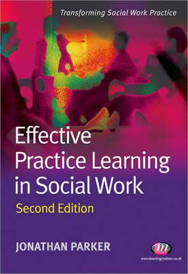 Effective Practice Learning in Social Work - Parker, Jonathan