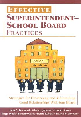 Effective Superintendent-School Board Practices: Strategies for Developing and Maintaining Good Relationships with Your Board - Townsend, Rene S, Dr.