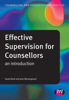 Effective Supervision for Counsellors: An Introduction - Reid, Hazel, and Westergaard, Jane