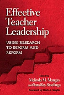 Effective Teacher Leadership: Using Research to Inform and Reform - Stoelinga, Sara Ray (Editor), and Mangin, Melinda M (Editor), and Smylie, Mark A, Dr. (Foreword by)
