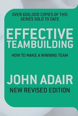 Effective Teambuilding - Adair, John