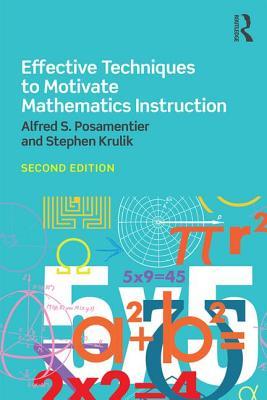 Effective Techniques to Motivate Mathematics Instruction - Posamentier, Alfred S