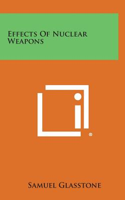 Effects of Nuclear Weapons - Glasstone, Samuel (Editor)
