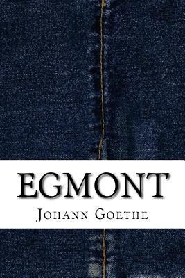 Egmont - Goethe, Johann Wolfgang Von