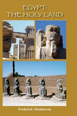 Egypt: The Holy Land: The Quintessential Book - Monderson, Dr Frederick Michael