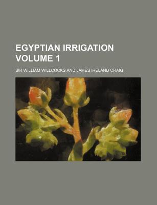 Egyptian Irrigation; Volume 1 - Willcocks, William, Sir