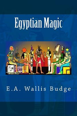 Egyptian Magic - Budge, E A Wallis, Professor