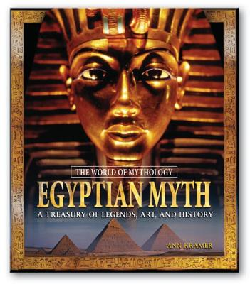 Egyptian Myth: A Treasury of Legends, Art, and History - Kramer, Ann