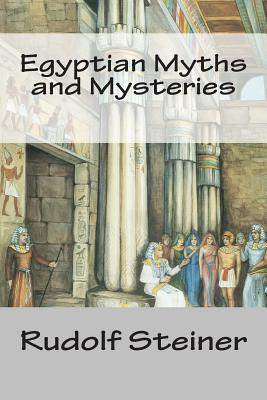 Egyptian Myths and Mysteries - Steiner, Rudolf