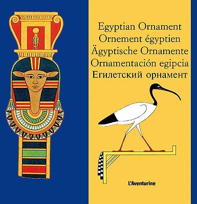 Egyptian Ornament/Ornement Egyptien/Agyptische Ornamente/Ornamentacion Egipcia - Schmidt, Clara