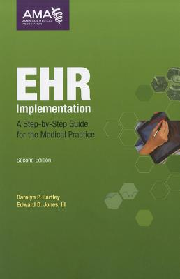 EHR Implementation: A Step-By-Step Guide for the Medical Practice - Hartley, Carolyn P, MLA, and Jones, Edward D, III