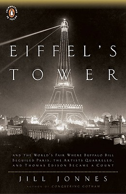 Eiffel's Tower: The Thrilling Story Behind Paris's Beloved Monument and the Extraordinary World's Fair That Introduced It - Jonnes, Jill, Dr.