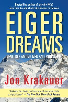Eiger Dreams: Ventures Among Men and Mountains - Krakauer, Jon