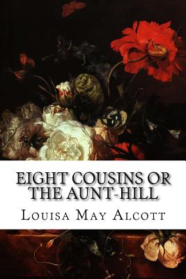 Eight Cousins or the Aunt-Hill - Alcott, Louisa May
