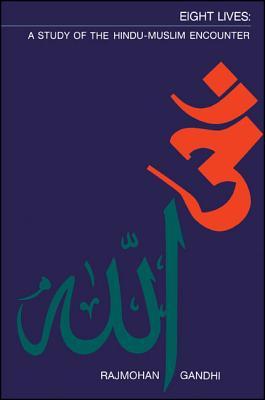 Eight Lives: A Study of the Hindu-Muslim Encounter - Gandhi, Rajmohan