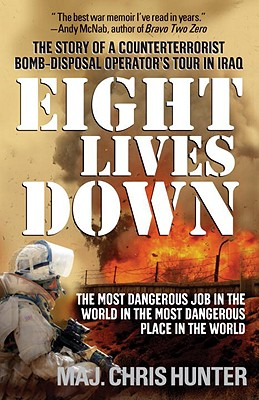 Eight Lives Down: The Most Dangerous Job in the World in the Most Dangerous Place in the World - Hunter, Chris