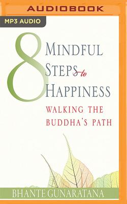 Eight Mindful Steps to Happiness: Walking the Path of the Buddha - Gunarantana, Bhante Henepola, and Elfer, Julian (Read by)