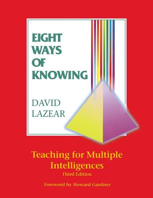 Eight Ways of Knowing: Teaching for Multiple Intelligences - Lazear, David G