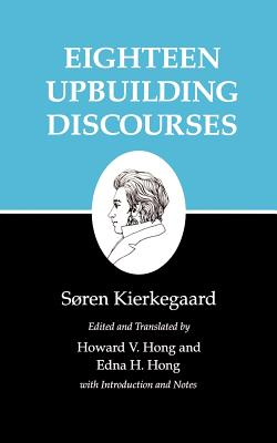 Eighteen Upbuilding Discourses - Kierkegaard, Soren, and Hong, Howard V (Translated by), and Hong, Edna H (Translated by)