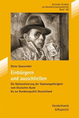 Einb Rgern Und Ausschliessen: Die Nationalisierung Der Staatsangehorigkeit Vom Deutschen Bund Bis Zur Bundesrepublik Deutschland - Gosewinkel, Dieter