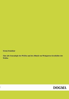 Eine Alte Genealogie Der Welfen Und Des Monch Von Weingarten Geschichte Der Welfen - Grandaur, Georg