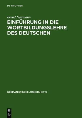 Einf?hrung in die Wortbildungslehre des Deutschen - Naumann, Bernd