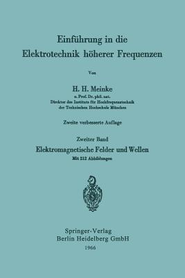 Einfuhrung in Die Elektrotechnik Hoherer Frequenzen: Zweiter Band: Elektromagnetische Felder Und Wellen - Meinke, Hans H