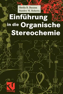 Einfuhrung in Die Organische Stereochemie - Buxton, Sheila R, and Mulzer, J (Foreword by), and Hashmi, A S K (Translated by)