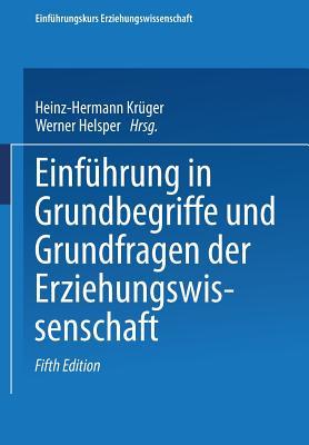 Einfuhrung in Grundbegriffe Und Grundfragen Der Erziehungswissenschaft - Kruger, Heinz-Hermann (Editor)