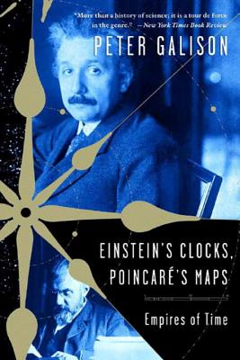 Einstein's Clocks, Poincare's Maps: Empires of Time - Galison, Peter