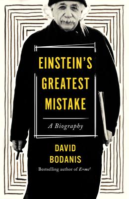 Einstein's Greatest Mistake: A Biography - Bodanis, David