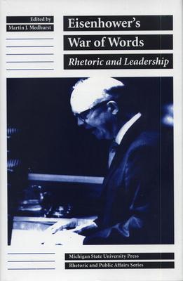 Eisenhower's War of Words: Rhetoric and Leadership - Mehurst, Martin J, and Medhurst, Martin J (Editor)
