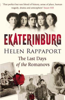 Ekaterinburg: The Last Days of the Romanovs - Rappaport, Helen