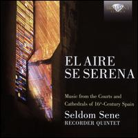 El Aire Se Serena: Music from the Courts and Cathedrals of 16th-Century Spain - Seldom Sene