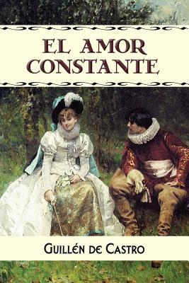 El Amor Constante - de Castro, Guillen