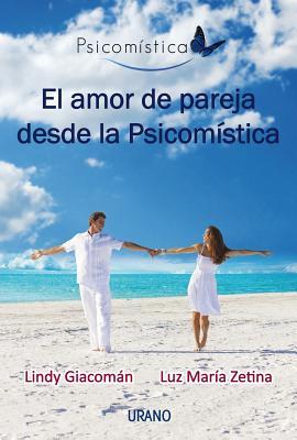 El Amor de Pareja Desde la Psicomistica - Giacoman, Lindy, and Zetina, Luz Maria