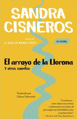 El Arroyo de Lalllorona y Otros Cuentos - Cisneros, Sandra, and Valenzuela, Liliana (Translated by)